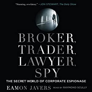 Broker, Trader, Lawyer, Spy: The Secret World of Corporate Espionage | [Eamon Javers]