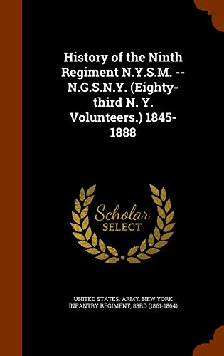 History of the Ninth Regiment N.Y.S.M. -- N.G.S.N.Y. (Eighty-Third N. Y. Volunteers.) 1845-1888
