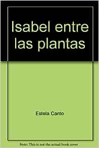 Isabel entre las plantas: Estela Canto: Amazon.com: Books