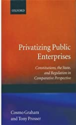 Privatizing Public Enterprises: Constitutions, the State, and Regulation in Comparative Perspective (Government-Industry Relations)