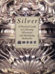 Silver: A Practical Guide to Collecti...