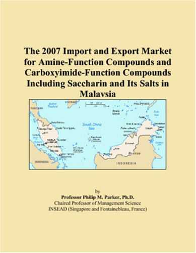 The 2007 Import and Export Market for Amine-Function Compounds and Carboxyimide-Function Compounds Including Saccharin and Its Salts in Malaysia