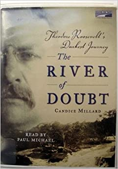 The River of Doubt: Theodore Roosevelt's Darkest Journey: Candice