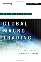 Global Macro Trading: Profiting in a New World Economy Front Cover