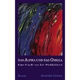 """Das Alpha und das Omega: Eine Flucht vor der Wirklichkeitvon """"Alexander Carrara"""""""