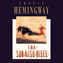 The Sun Also Rises (       UNABRIDGED) by Ernest Hemingway Narrated by William Hurt