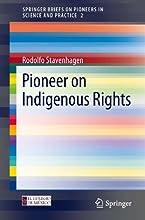 Pioneer on Indigenous Rights 2 SpringerBriefs on Pioneers in Science and Practice