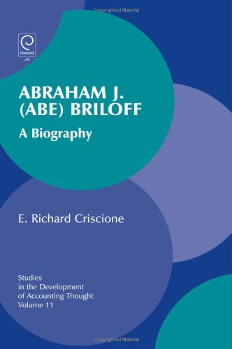 Abraham J. (Abe) Briloff: A Biography (Studies in the Development of Accounting Thought)
