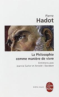 La Philosophie comme manière de vivre par Hadot