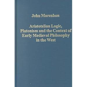 Aristotelian Logic, Platonism, and the Context of Early (Variorum Collected Studies Series) John Marenbon and Trinity College Cambridge, UK John Marenbon