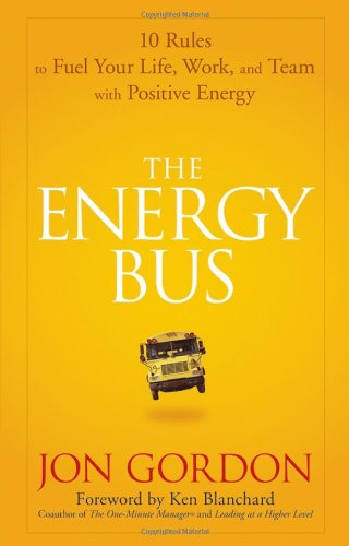 The Energy Bus: 10 Rules to Fuel Your Life, Work, and Team with Positive Energy Picture