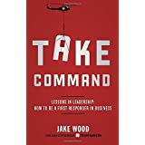 Take Command: Lessons in Leadership: How to Be a First Responder in Business ~ Jake Wood