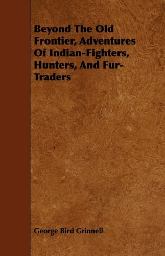 Beyond the Old Frontier, Adventures of Indian-Fighters, Hunters, and Fur-Traders PDF