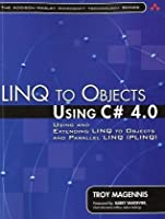 LINQ to Objects Using C# 4.0: Using and Extending LINQ to Objects and Parallel LINQ