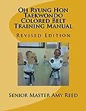 Oh Ryung Hon Taekwondo Colored Belt Training Manual: Revised Edition