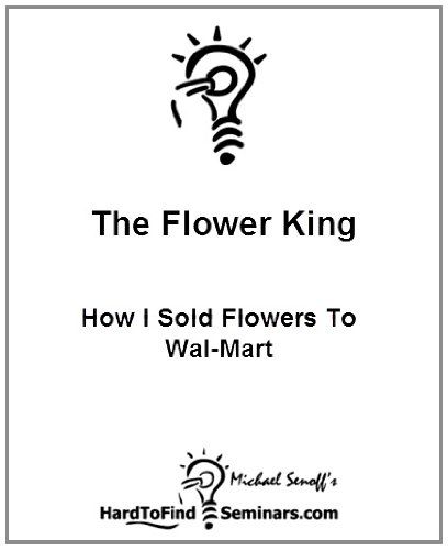 The Flower King: How I Sold Flowers To Wal-Mart