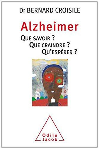 Alzheimer Que Savoir ? Que Craindre ? Qu'Esperer ?