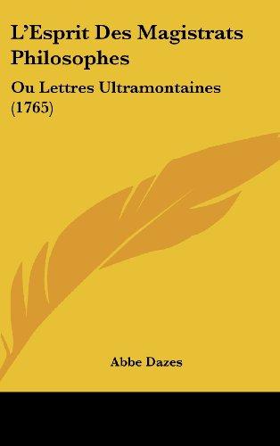 L'Esprit Des Magistrats Philosophes: Ou Lettres Ultramontaines (1765)
