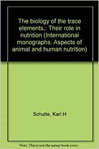 Amazon.fr - The biology of the trace elements, : Their role in nutrition (International