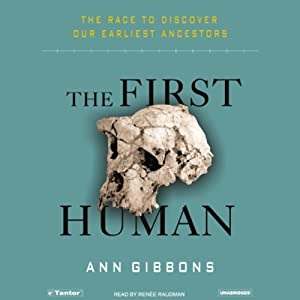 The First Human: The Race to Discover Our Earliest Ancestors | [Ann Gibbons]