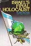 Israel's Final Holocaust (0840790058) by Van Impe, Jack
