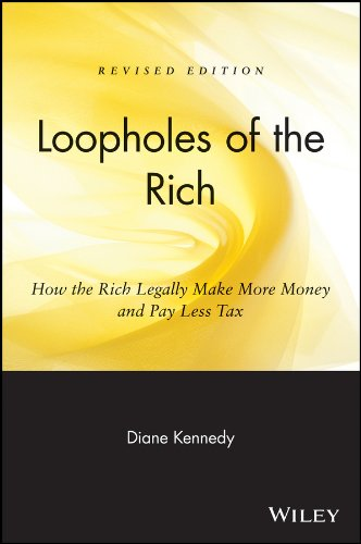 Download Loopholes of the Rich: How the Rich Legally Make More Money and Pay Less Tax