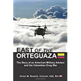 EAST OF THE ORTEGUAZA: The Story of an American Military Advisor and the Colombian Drug War ~ Victor M. Rosello