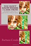img - for You don't know where I came from: One woman's story about overcoming struggle and abuse: guided by faith to achieve success. book / textbook / text book