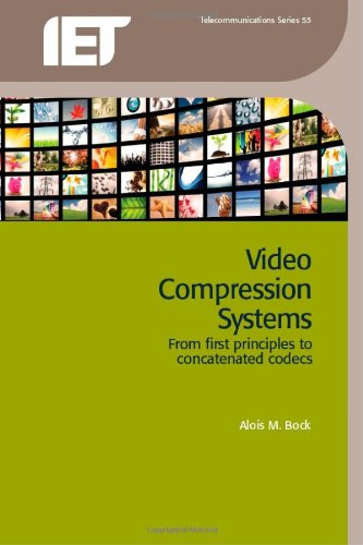 Video Compression Systems: From first principles to concatenated codecs (Iet Telecommuncations)