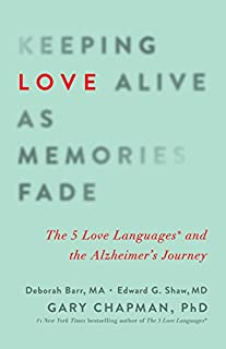 Book Cover: Keeping Love Alive as Memories Fade: The 5 Love Languages and the Alzheimer's Journey