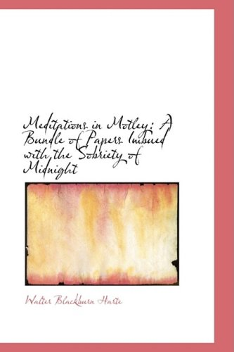 Meditations in Motley: A Bundle of Papers Imbued with the Sobriety of Midnight
