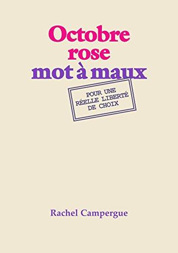 Rachel Campergue - Octobre Rose mot à maux: Pour une réelle liberté de choix (French Edition)