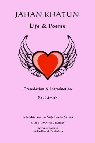 Jahan Khatun: Life & Poems: Volume 22 (Introduction to Sufi Poets Series)