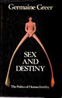 Sex and Destiny: The Politics of Human Fertility