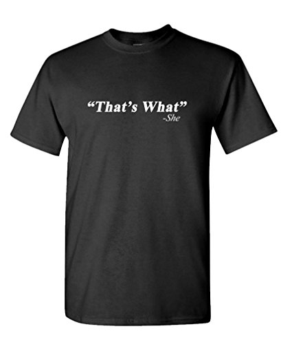 THATS WHAT - she said funny office joke Tee Shirt T-Shirt, M, Black