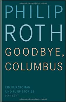 a review of phillip roths novella good bye columbus Philip roth was one of the most admired writers of the post-war era  against  america (2004), roth remains notorious for a much earlier novel,  for his short  story collection goodbye, columbus (1959), roth realised he  i would like to  receive entertainment & arts news and reviews, every week by email.