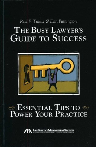 The Busy Lawyer's Guide to Success: Essential Tips to Power Your Practice