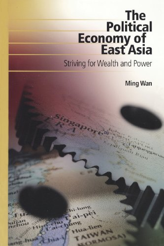 The Political Economy Of East Asia: Striving For Wealth...