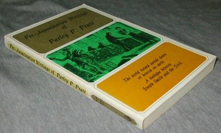 PRE- ASSASINATION WRITINGS OF PARLEY P. PRATT VOLUME IV OF MORMON COLLECTOR SERIES, PARLEY P. PRATT