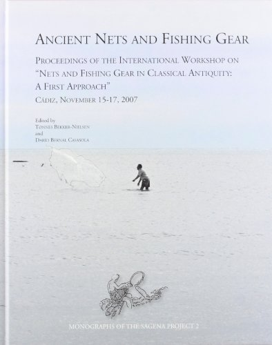 Ancient Nets and Fishing Gear: Proceedings of the International Workshop on 'Nets and Fishing Gear in Classical Antiquity - A First Approach,' Cadiz, . 2007 (Monographs of the Sagena Project)