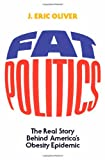 Fat Politics: The Real Story behind America's Obesity Epidemic (0195169360) by J. Eric Oliver