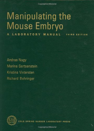 Manipulating The Mouse Embryo: A Laboratory Manual, Third Edition