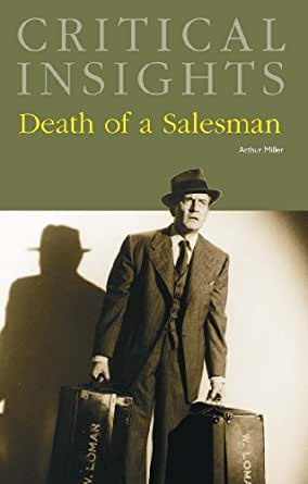 a personal interpretation of arthur millers death of a salesman Arthur miller's play death of a salesman addresses loss of identity and a man's inability to accept change within himself and society the play is a montage of memories, dreams, confrontations.