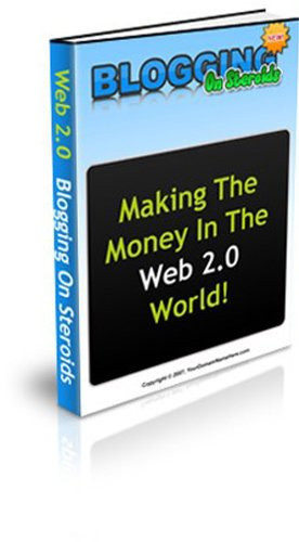 Blog: Blogging On Steroids. Making The Money In The Web 2.0 World!Blog: Blogging On Steroids. Making The Money In The Web 2.0 World!