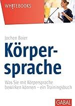 Körpersprache: Was Sie Mit Körpersprache Bewirken Können - Ein Trainingsbuch (whitebooks 409) (german Edition)