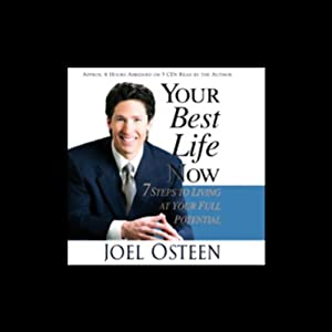 Your Best Life Now: 7 Steps to Living at Your Full Potential | [Joel Osteen]