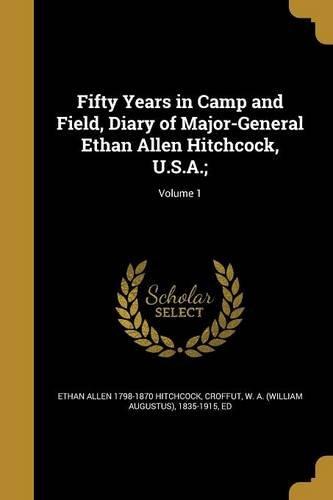 fifty-years-in-camp-and-field-diary-of-major-general-ethan-allen-hitchcock-usa-volume-1