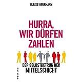 """Hurra, wir d�rfen zahlen: Der Selbstbetrug der Mittelschichtvon """"Ulrike Herrmann"""""""
