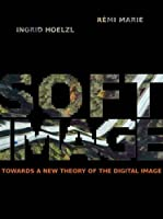 Softimage: Towards a New Theory of the Digital Image Front Cover