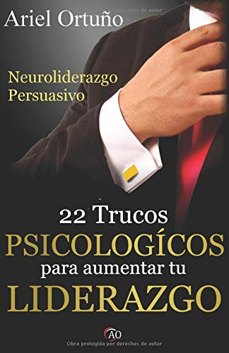 Neuroliderazgo Persuasivo 22 trucos psicológicos para aumentar tu liderazgo  [Ortuño, Ariel] (Tapa Blanda)